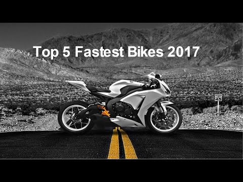 Top 5 Fastest Βikes In The World 2017 (With their Videos)